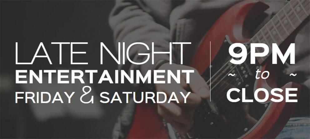 Late Night Entertainment Fri - Sat -- 9pm to Close!